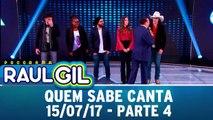 Quem Sabe Canta - Parte 4 - 15.07.17 | Programa Raul Gil