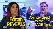 Farah REVEALS Akshay used to do B- GRADE films