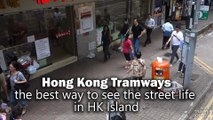 Tramways, the best way to see the street life in Hong Kong Island
