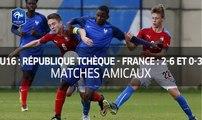 U16, amical : République Tchèque - France (2-6 et 0-3) 2017, le résumé I FFF