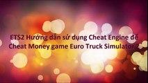 ETS2 Huong dan su dung Cheat Engine de Cheat tien Money game Euro Truck Simulator 2