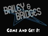 Bailey & Bridges - Come and get it