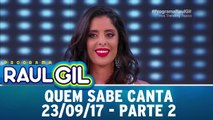 Quem Sabe Canta - 23.09.17 - Parte 2
