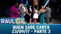 Quem Sabe Canta - 23.09.17 - Parte 3