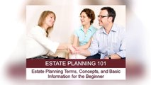 Estate Planning 101: Estate Planning Terms, Concepts, and Basic Information for Beginner