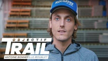 Objectif Trail: Antoine Bonnefille-Roualet - Episode 05
