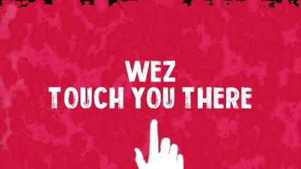 Wez - Touch You There