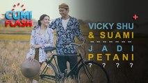 Setelah Menikah, Vicky Shu dan Suami Jadi Petani? - CumiFlash 27 September 2017
