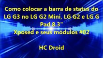 Como colocar a barra de status do LG G3 no G2 Mini,G2 e LG Pad 8.3 - Xposed e seus módulos #02