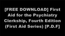 [gkJOW.F.r.e.e D.o.w.n.l.o.a.d R.e.a.d] First Aid for the Psychiatry Clerkship, Fourth Edition (First Aid Series) by Latha Ganti M.D., Matthew S. Kaufman MD, Sean M. Blitzstein Mr.  MDDavid J. Anschel Dr. MDDebra L. Klamen MD  MPHETao Le MD  MHS PPT
