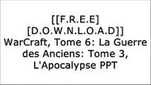 [I4viV.[FREE] [DOWNLOAD]] WarCraft, Tome 6: La Guerre des Anciens: Tome 3, L'Apocalypse by Fleuve Noir E.P.U.B