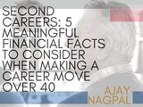 Second Careers: 5 Meaningful Financial Facts To Consider When Making A Career Move Over 40 | Ajay Nagpal