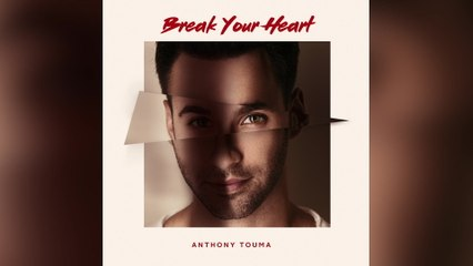 Anthony Touma - Break Your Heart