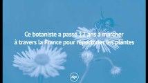 Ce botaniste a passé 12 ans à marcher à travers la France pour répertorier les plantes