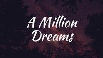 "A Million Dreams (Lyrics) From ""The Greatest Showman"