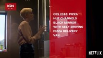 CES 2018: Pizza Hut Channels Black Mirror With Self-Driving Pizza Delivery Van - IGN News