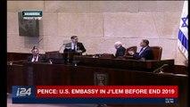 i24NEWS DESK   Pence: U.S. Embassy in J'lem before end 2019   Monday, January 22nd 2018