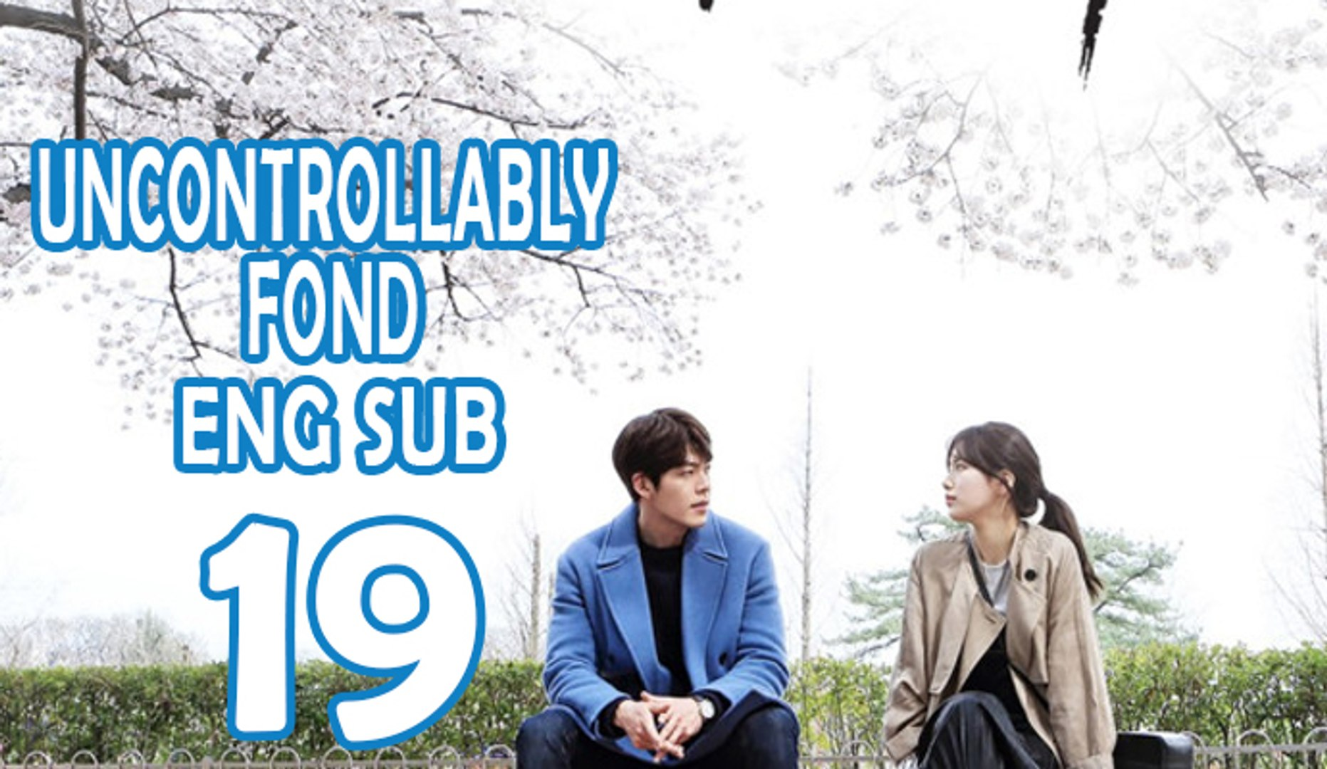 Uncontrollably Fond Ep 19 Eng Sub