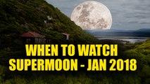 Supermoon : When To Watch Supermoon January 2018   BoldSky
