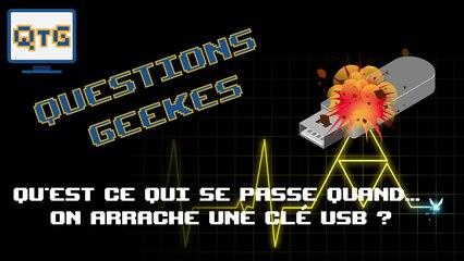 Qu'est-ce qui se passe quand... On arrache une clé USB ? Questions GEEKes #1