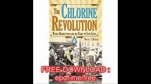 Chlorine Revolution, The The History of Water Disinfection and the Fight to Save Lives