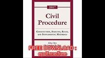 Civil Procedure Constitution, Statutes, Rules, and Supplemental Materials 2017 Supplement (Supplements)