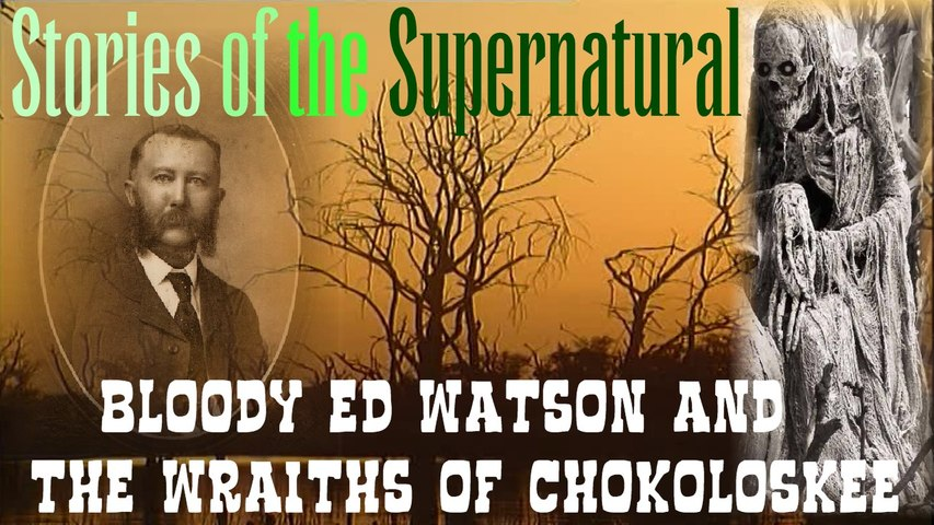 Bloody Ed Watson and The Wraiths of Chokoloskee | Stories of the Supernatural