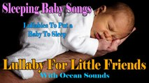 Sleeping Baby Songs - Lullaby For Little Friends With Ocean - Lullabies To Put A Baby To Sleep