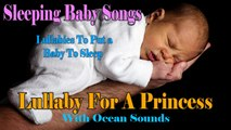 Sleeping Baby Songs - Lullaby For A Princess With Ocean Sounds - Lullabies To Put A Baby To Sleep
