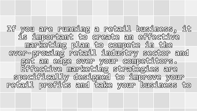 Different Retail Marketing Strategies That Will Help You Attract More Customers