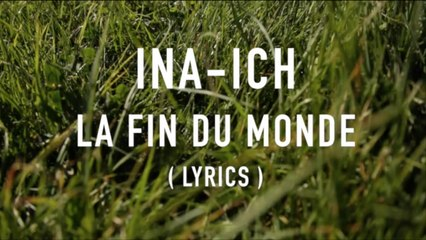 iNA-iCH - La Fin Du Monde (Official Lyric Video)