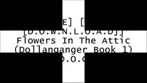 [6vPIw.F.R.E.E D.O.W.N.L.O.A.D R.E.A.D] Flowers In The Attic (Dollanganger Book 1) by V.C. Andrews WORD