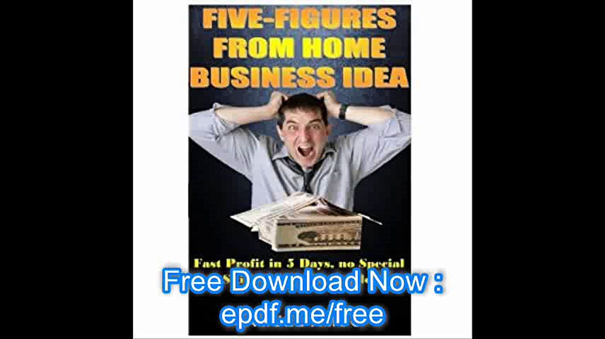 Five Figures From Home Business Idea Fast Profit in 5 Days, no Special Skills Inside Out guide.(The