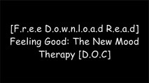 [Kvvry.[F.R.E.E R.E.A.D D.O.W.N.L.O.A.D]] Feeling Good: The New Mood Therapy by David D. BurnsDavid D. Burns M.D.David D. Burns M.D.Robert Duff Ph.D. TXT