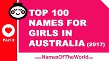 Top 100 baby girl names in Australia 2017 Part 2 - the best baby names - www.namesoftheworld.net