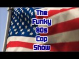 The Funky 80s Cop Show: Episode I
