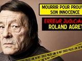 Erreur Judiciaire - Prêt à tout pour prouver son innocence ! Roland Agret