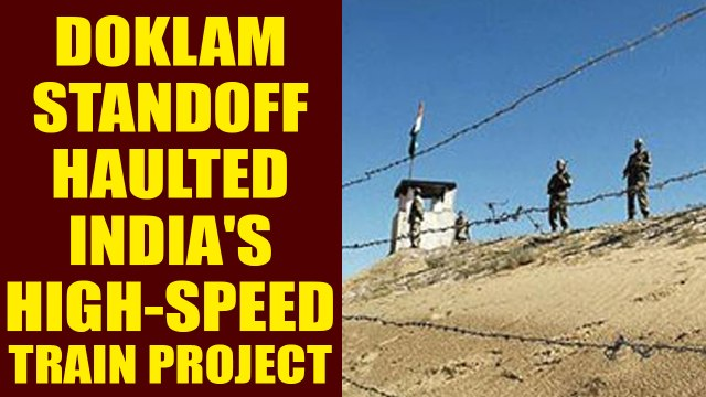 Doklam standoff delayed high-speed train project in South India | Oneindia News