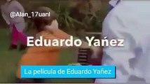 Eduardo Yañez La Película