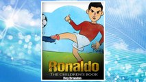Download PDF Ronaldo: The Children's Book. Fun, Inspirational and Motivational Life Story of Cristiano Ronaldo - One of The Best Soccer Players in History. FREE