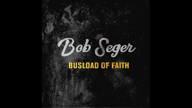 Bob Seger - Busload of Faith