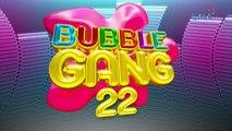 Bubble Gang Teaser: 'Bubble Gang' at 22