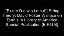 [85vlt.[FREE DOWNLOAD]] String Theory: David Foster Wallace on Tennis: A Library of America Special Publication by David Foster WallaceGerald MarzoratiDavid Foster WallaceDavid Foster Wallace WORD