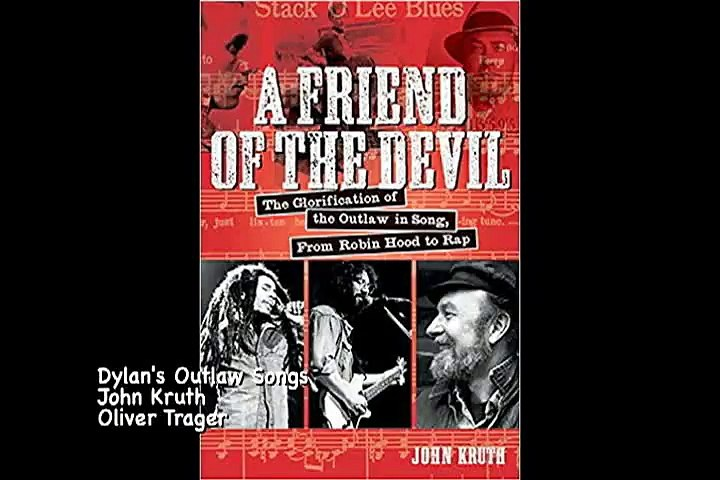 ,John Kruth Oliver Trager Dylan and the Outlaw Song,  A Friend of the Devil Interview