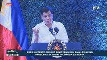 Pangulong Duterte, muling binigyang-diin ang lawak ng problema sa iligal na droga sa bansa