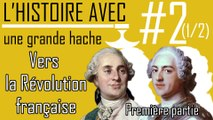 """L'Histoire avec une grande Hache - ep.02 : """"Vers la Révolution Française"""" - 1/2 - #Histoire"""