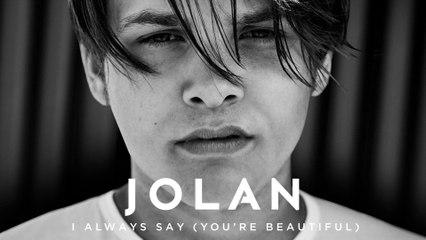 Jolan - I Always Say (You're Beautiful)