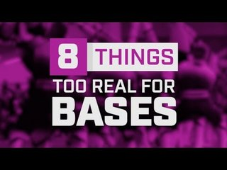 10 Things Too Real For Bases