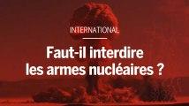 Faut-il interdire les armes nucléaires ?