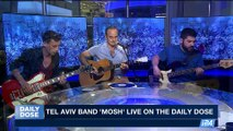DAILY DOSE | Tel  Aviv Band 'Mosh' live on The Daily Dose |  Friday, October 20th 2017